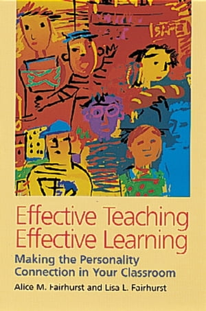 Effective Teaching,  Effective Learning Making the Personality Connection in Your Classroom