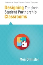 Designing TeacherStudent Partnership Classrooms by Meg Ormiston