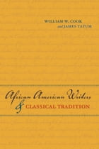 African American Writers and Classical Tradition by William W. Cook