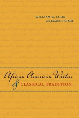 Book African American Writers and Classical Tradition by William W. Cook