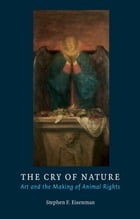The Cry of Nature: Art and the Making of Animal Rights by Stephen F. Eisenman