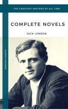 London, Jack: The Complete Novels (Oregan Classics) (The Greatest Writers of All Time) by Jack London