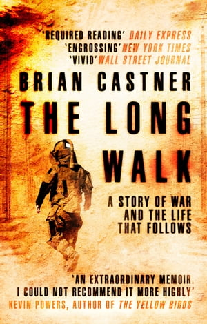 The Long Walk A Story of War and the Life That Follows