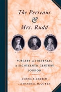 The Perreaus and Mrs. Rudd: Forgery and Betrayal in Eighteenth-Century London b566c515-6ca7-4c70-94b0-39694cf3e9d4