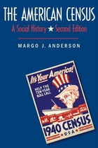 The American Census: A Social History, Second Edition by Margo J. Anderson