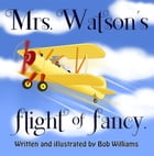Mrs. Watson's Flight of Fancy by Bob Williams