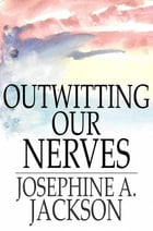 Outwitting Our Nerves: A Primer of Psychotherapy by Josephine A. Jackson