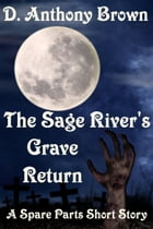 The Sage River's Grave Return by D. Anthony Brown