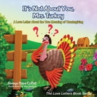 It's Not About You, Mrs. Turkey: A Love Letter About the True Meaning of Thanksgiving by Soraya Diase Coffelt