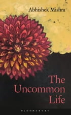 The Uncommon Life by Dr Abhishek Mishra