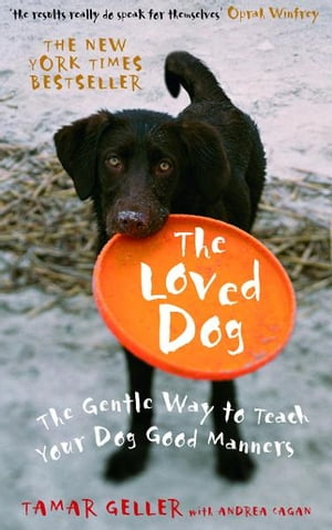 The Loved Dog The Gentle Way to Teach Your Dog Good Manners
