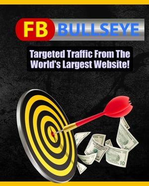 FB Bullseye: Targeted Traffic From the World's Largest Website