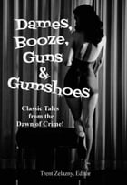 Dames, Booze, Guns & Gumshoes by Trent Zelazny