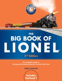 The Big Book of Lionel: The Complete Guide to Owning and Running America's Favorite Toy Trains…