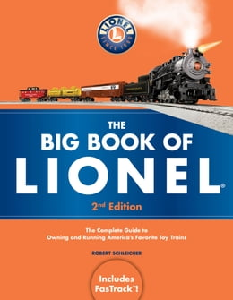 Book The Big Book of Lionel: The Complete Guide to Owning and Running America's Favorite Toy Trains… by Robert Schleicher