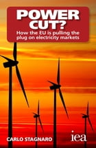 Power Cut? How the EU Is Pulling the Plug on Electricity Markets: How the EU Is Pulling the Plug on Electricity Markets by Carlo Stagnaro