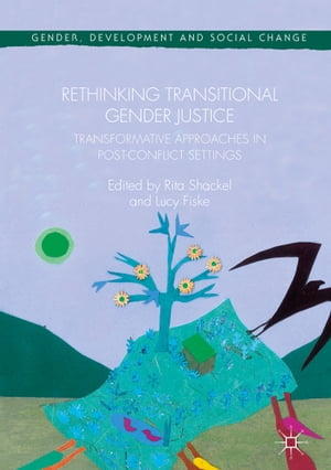 Rethinking Transitional Gender Justice: Transformative Approaches in Post-Conflict Settings