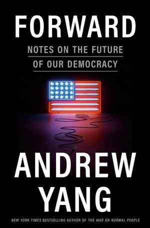 Forward: Notes on the Future of Our Democracy de Andrew Yang
