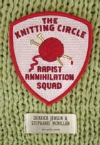 The Knitting Circle Rapist Annihilation Squad by Derrick Jensen