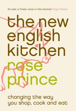 Book The New English Kitchen: Changing the Way You Shop, Cook and Eat by Rose Prince