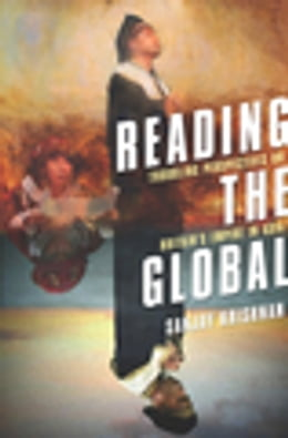 Book Reading the Global: Troubling Perspectives on Britain's Empire in Asia by Sanjay Krishnan