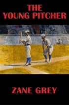 The Young Pitcher: With linked Table of Contents by Zane Grey