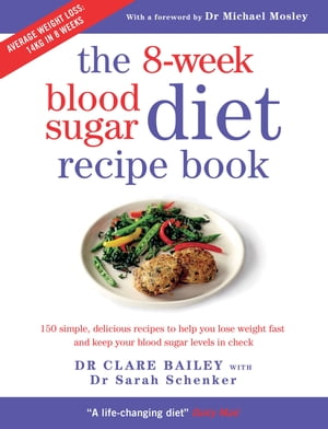 The 8-week Blood Sugar Diet Recipe Book 150 simple,  delicious recipes to help you lose weight fast and keep your blood sugar levels in check
