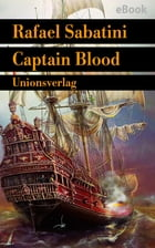 "Captain Blood: ""Der beste Piratenroman aller Zeiten"". Sabatinis Piratenromane I by Rafael Sabatini"