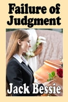 Failure of Judgment by Jack Bessie