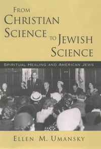 From Christian Science to Jewish Science: Spiritual Healing and American Jews
