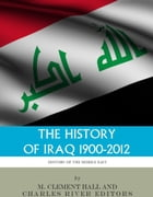 The History of Iraq, 1900-2012 by Charles River Editors
