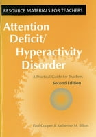 Attention Deficit Hyperactivity Disorder: A Practical Guide for Teachers