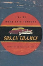 I'll Be Home Late Tonight: A Novel by Susan Thames