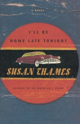 Book I'll Be Home Late Tonight: A Novel by Susan Thames