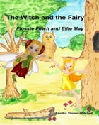 The Witch and the Fairy: Flossie Flitch and Ellie May (Fairy Stories Book 1)