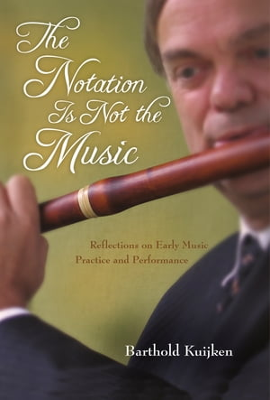 The Notation Is Not the Music Reflections on Early Music Practice and Performance