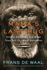 Mama's Last Hug: Animal Emotions and What They Tell Us about Ourselves Cover Image