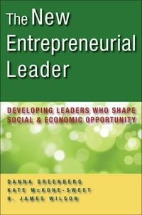 The New Entrepreneurial Leader: Developing Leaders Who Shape Social and Economic Opportunity