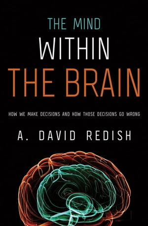 The Mind within the Brain: How We Make Decisions and How those Decisions Go Wrong How We Make Decisions and How those Decisions Go Wrong
