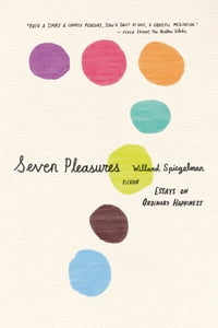 Seven Pleasures: Essays on Ordinary Happiness