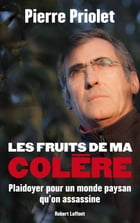 Les fruits de ma colère: Plaidoyer pour un monde paysan qu'on assassine by Pierre PRIOLET