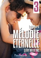 Stay with me: Mélodie Éternelle, T3 by Lyly Ford