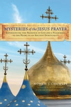 Mysteries of the Jesus Prayer: Experiencing the Mysteries of God and a Pilgrimage to the Heart of an Ancient Spirituality by Norris Chumley