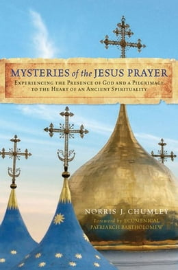 Book Mysteries of the Jesus Prayer: Experiencing the Mysteries of God and a Pilgrimage to the Heart of… by Norris Chumley