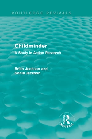 Childminder (Routledge Revivals) A Study in Action Research