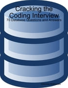 Cracking the Coding Interview: 70 Database Questions and Answers by Chinmoy Mukherjee