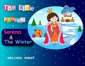 The Little Princess Serena & The Winter: The Little Princess Serena, #3 by Melinda Smart