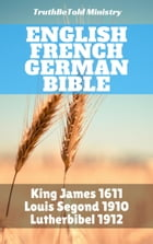 English French German Bible: King James 1611 - Louis Segond 1910 - Lutherbibel 1912 by Joern Andre Halseth