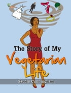 The Story of My Vegetarian Life by Saudia Cunningham