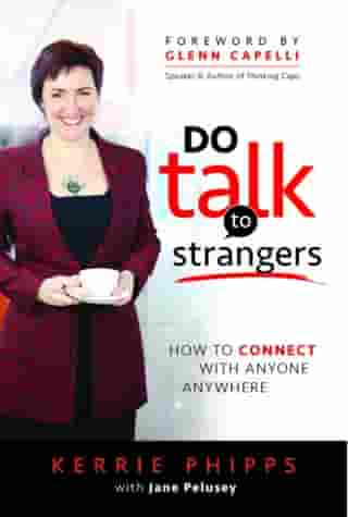 Do Talk to Strangers: How to Connect with Anyone Anywhere by Kerrie Phipps